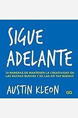 Sigue adelante: 10 maneras de mantener la creatividad en las rachas buenas y en las no tan buenas (Spanish Edition) eBook Kindle