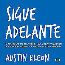 Sigue adelante: 10 maneras de mantener la creatividad en las rachas buenas y en las no tan buenas (Spanish Edition)