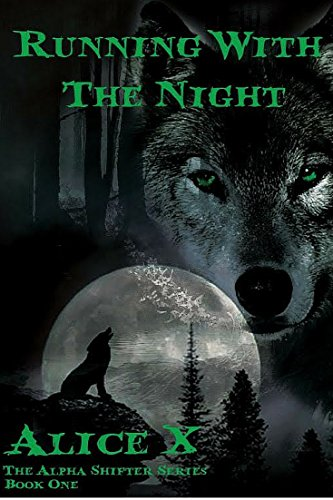 Book: Running With The Night - The Alpha Shifter Series - Book One by Alice X