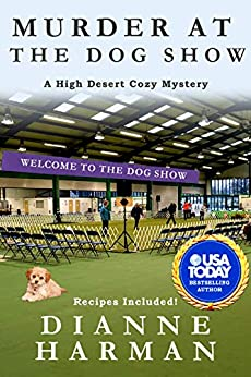 Murder at the Dog Show (High Desert Cozy Mystery Series Book 11) by [Dianne Harman]