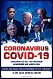 Coronavirus COVID-19 Originated at the Wuhan Institute Of Virology: Obama and Biden Are Responsible for the Pandemic