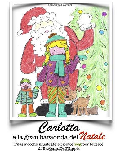 Carlotta e la gran baraonda del Natale: Filastrocche illustrate e ricette veg per le feste