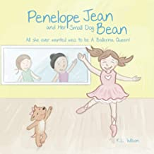 Penelope Jean and Her Small Dog Bean: (All she ever wanted was to be a Ballerina Queen!)