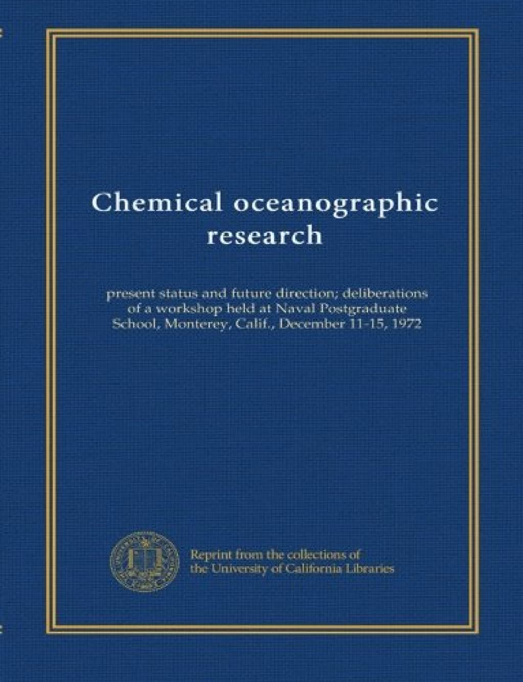 Chemical oceanographic research: present status and future direction; deliberations of a workshop held at Naval Postgraduate School, Monterey, Calif., December 11-15, 1972