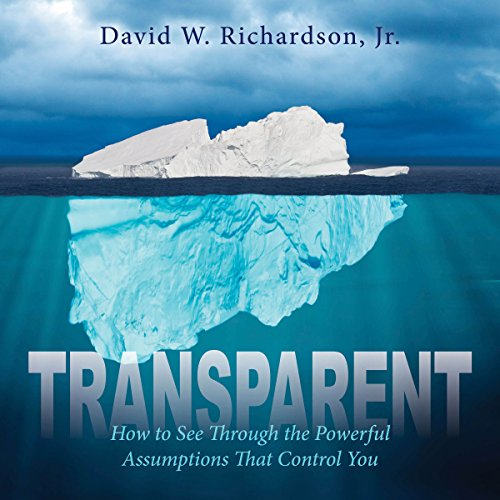 Transparent: How to See Through the Powerful Assumptions That Control You                   By:                                                                                                                                 David W. Richardson Jr.                               Narrated by:                                                                                                                                 David Richardson                      Length: 12 hrs and 58 mins     Not rated yet     Overall 0.0