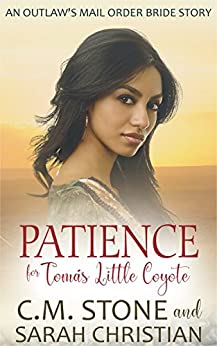 Patience for Tomás Little Coyote (An Outlaw's Mail Order Bride Series Book 4) by [C.M. Stone, Sarah Christian]