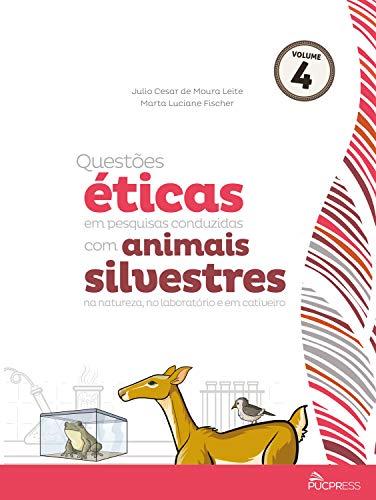 Questões éticas em pesq. conduzidas com animais silvestres na natureza no laboratório e em cativeiro (Coleção Ética em Pesquisa Livro 4) (Portuguese Edition)