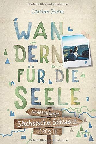 Sächsische Schweiz. Wandern für die Seele: Wohlfühlwege