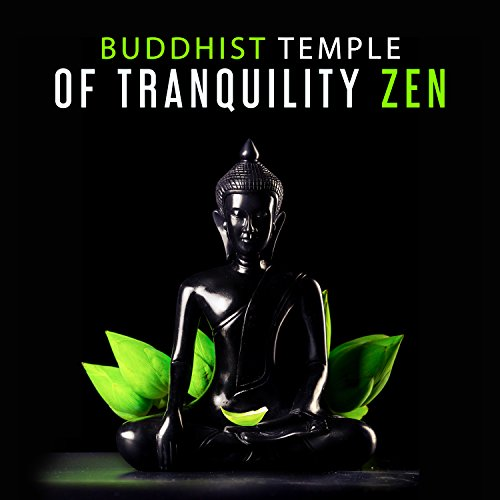 Buddhist Temple of Tranquility Zen: Meditation Mantras, Bells, Singing Bowls, Flutes, Wind Chimes, Asian Instrumental Music