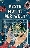 Beste Mutti der Welt - Sudokubuch: Kleines Rätselbuch zum Verschenken   Über 150 knifflige Rätsel von leicht bis extrem schwer   Geschenkidee zum Muttertag, Geburtstag oder einfach so zum Danke sagen