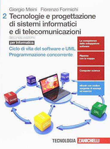 Tecnologie e progettazione di sistemi informatici e di telecomunicazioni. Per le Scuole superiori. Con aggiornamento online. Ciclo di vita del Software e UML. Programmazione concorrente (Vol. 2)