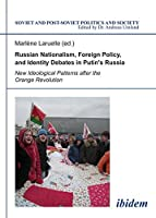 Russian Nationalism, Foreign Policy and Identity Debates in Putin's Russia: New Ideological Patterns after the Orange Revolution (Soviet and Post-Soviet Politics and Society) by Unknown(2012-04-01)