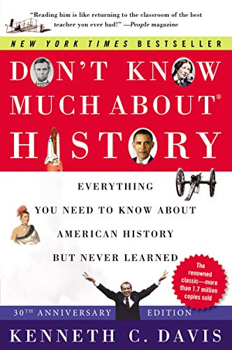 Compare Textbook Prices for Don't Know Much About® History [30th Anniversary Edition]: Everything You Need to Know About American History but Never Learned Anniversary Edition ISBN 9780063067196 by Davis, Kenneth C