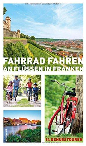 Fahrrad fahren an Flüssen in Franken - 14 Fahrradtouren an Main, Regnitz, Tauber, Pegnitz, Rednitz, Fränkische Saale