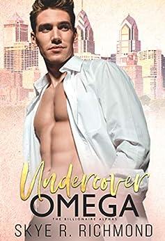 Undercover Omega: A Non-Shifter Mpreg Romance (Billionaire Alphas Book 2) by [Skye R. Richmond]