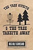 The Tree Giveith & The Tree Takeith Away Disc Golf Scorecard Score Record Keeper and Journal for Disc Golf Course: 220 Scorekeeper Card Sheets With ...   Perfect Portable Guide for Keeping Score