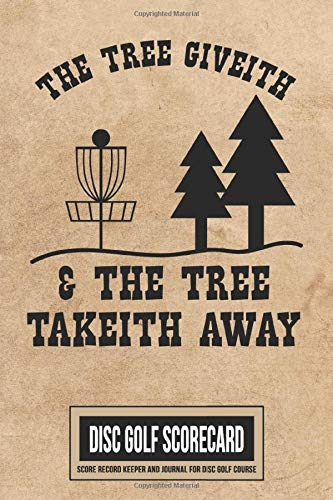 The Tree Giveith & The Tree Takeith Away Disc Golf Scorecard Score Record Keeper and Journal for Disc Golf Course: 220 Scorekeeper Card Sheets With ... | Perfect Portable Guide for Keeping Score