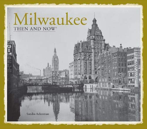 Milwaukee: Then and Now(r)