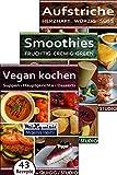 Rezeptbücher-Paket - Vegan kochen, Smoothies, Aufstriche: 147 Rezepte für die Küchenmaschinen...