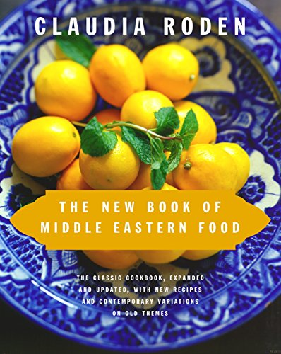 The New Book of Middle Eastern Food: The Classic Cookbook, Expanded and Updated, with New Recipes...