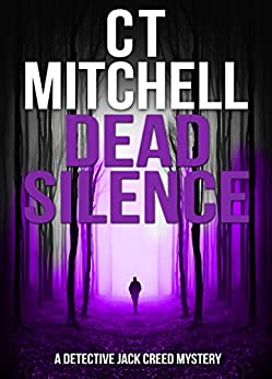 DEAD SILENCE: A Detective Jack Creed Mystery #7 (Detective Jack Creed Murder Mystery Books Series) by [C T Mitchell]