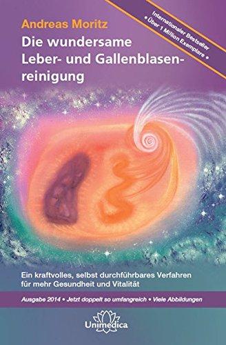 Die wundersame Leber & Gallenblasenreinigung: Ein kraftvolles Verfahren zur Verbesserung Ihrer Gesundheit und Vitalität
