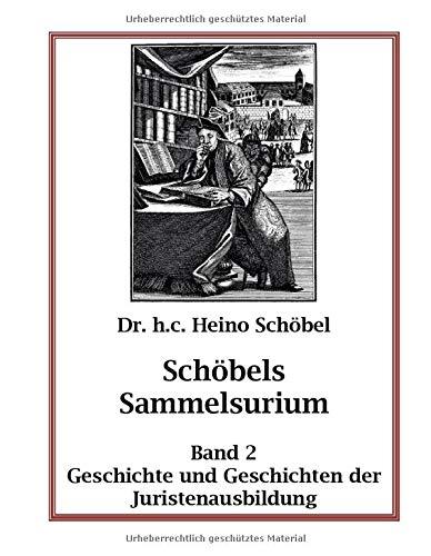 Schöbels Sammelsurium Band 2: Geschichte und Geschichten der Juristenausbildung