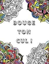 Bouge ton Cul !: Un Livre de Coloriage Vulgaire Hilarant pour Adultes (French Edition)
