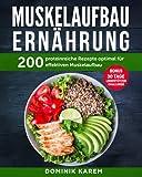 Muskelaufbau Ernährung: 200 proteinreiche Rezepte optimal für effektiven Muskelaufbau. Bonus: 30 Tage Liegestütz Challenge