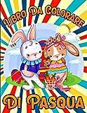 Libro da Colorare di Pasqua: Libro da colorare di Pasqua per bambini - età da 8 a 12 anni, da 10 a 14 - disegni incredibili tra cui coniglietti, cesti di Pasqua, uova di Pasqua - stampa grande.