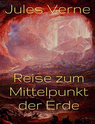 Reise zum Mittelpunkt der Erde: Vollständige deutsche Ausgabe
