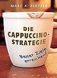 Die Cappuccino-Strategie (Hardcover): Besser Ziele erreichen!