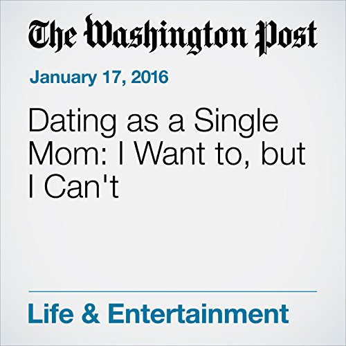 Dating as a Single Mom: I Want to, but I Can't audiobook cover art