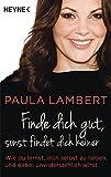 Finde dich gut, sonst findet dich keiner: Wie du lernst, dich selbst zu lieben, und dabei unwiderstehlich wirst - Paula Lambert