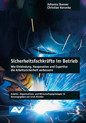 Sicherheitsfachkräfte im Betrieb: Wie Einbindung, Kooperation und Expertise die Arbeitssicherheit verbessern (Arbeits-, Organisations- und Wirtschaftspsychologie, Band 12)