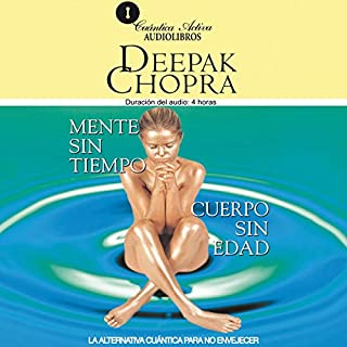 Mente sin Tiempo/Cuerpo sin Edad [Ageless Body/Timeless Mind]     La Alternativa Cuantica Para no Envejecer              By:                                                                                                                                 Deepak Chopra                               Narrated by:                                                                                                                                 Emilio Evergenyi Matos                      Length: 3 hrs and 59 mins     49 ratings     Overall 4.4