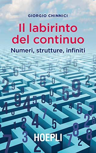 Il labirinto del continuo. Numeri, strutture, infiniti