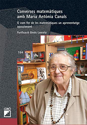 Converses matemàtiques amb Maria Antònia Canals: O com fer de les matemàtiques un aprenentatge apassionant: 164 (Grao - Catala)