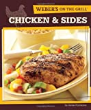 Weber's On the Grill: Chicken & Sides: Over 100 Fresh, Great Tasting Recipes