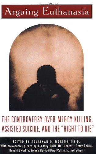 """Compare Textbook Prices for Arguing Euthanasia: The Controversy Over Mercy Killing, Assisted Suicide, And The """"Right To Die"""" First Printing Edition ISBN 9780684807607 by Moreno, Jonathan"""