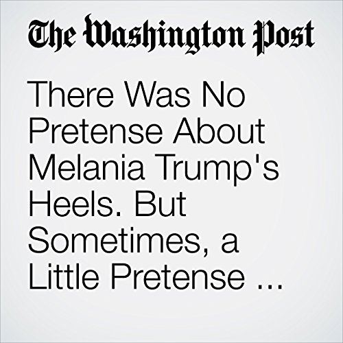 There Was No Pretense About Melania Trump's Heels. But Sometimes, a Little Pretense Helps. copertina