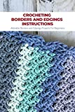 Crocheting Borders and Edgings Instructions: Adorable Borders and Edgings Projects For Beginners: Crochet Borders and Edgings Ideas (English Edition)
