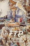 Les F.T.P., soldats sans uniforme