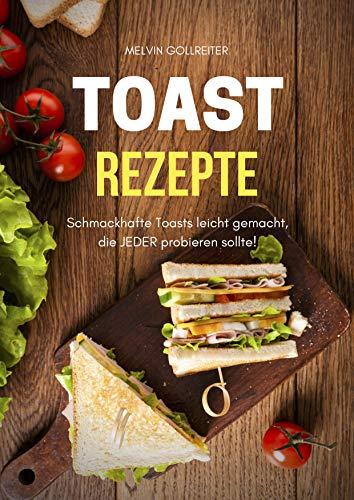 Toast Rezepte: Schmackhafte Toasts leicht gemacht, die JEDER probieren sollte