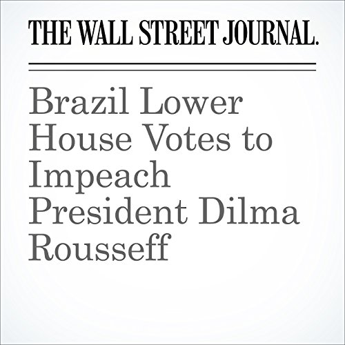 Brazil Lower House Votes to Impeach President Dilma Rousseff audiobook cover art