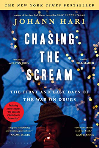 Chasing the Scream: The First and Last Days of the War on Drugs (The Opposite of Addiction is Connec