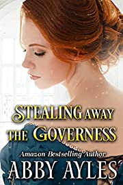 Stealing Away the Governess: A Clean & Sweet Regency Historical Romance Novel