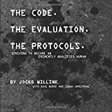 The Code. the Evaluation. the Protocols - Striving to Become an Eminently Qualified Human