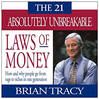 The 21 Absolutely Unbreakable Laws of Money                   By:                                                                                                                                 Brian Tracy                               Narrated by:                                                                                                                                 Brian Tracy                      Length: 1 hr and 13 mins     77 ratings     Overall 4.1