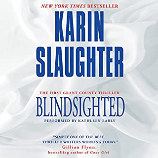 Blindsighted                   Written by:                                                                                                                                 Karin Slaughter                               Narrated by:                                                                                                                                 Kathleen Early                      Length: 12 hrs and 11 mins     31 ratings     Overall 4.6